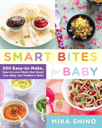 Smart Bites for Baby: 300 Easy-to-Make, Easy-to-Love Meals that Boost Your Baby and Toddler's Brain