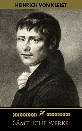 Heinrich von Kleist: Sämtliche Werke (Golden Deer Classics)