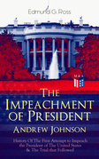 The Impeachment of President Andrew Johnson – History Of The First Attempt to Impeach the President of The United States & The Trial that Followed