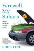 Farewell, My Subaru: One Man's Search for Happiness Living Green Off the Grid