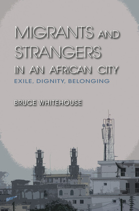 Migrants and Strangers in an African City: Exile, Dignity, Belonging