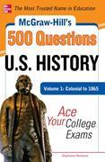 McGraw-Hill's 500 U.S. History Questions, Volume 1: Colonial to 1865: Ace Your College Exams