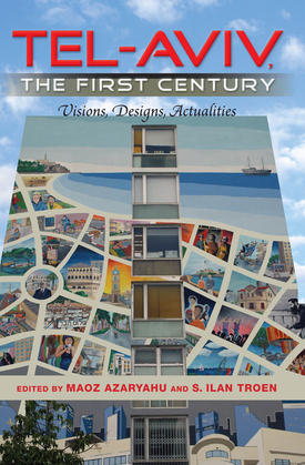 Tel-Aviv, the First Century: Visions, Designs, Actualities