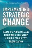 Implementing Strategic Change: Managing Processes and Interfaces to Develop a Highly Productive Organization