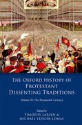 The Oxford History of Protestant Dissenting Traditions, Volume III