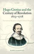 Hugo Grotius and the Century of Revolution, 1613-1718