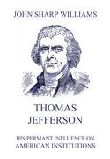 Thomas Jefferson - His permanent influence on American institutions