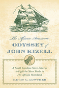 The African American Odyssey of John Kizell: A South Carolina Slave Returns to Fight the Slave Trade in His African Homeland