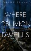 Where Oblivion Dwells