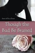 Though the Bud be Bruised