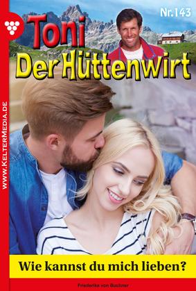 Toni der Hüttenwirt 143 - Heimatroman