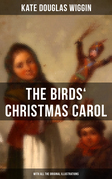 The Birds' Christmas Carol (With All the Original Illustrations)
