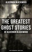 The Greatest Ghost Stories of Algernon Blackwood (10 Best Supernatural & Fantasy Tales)