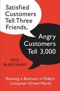 Satisfied Customers Tell Three Friends, Angry Customers Tell 3,000: Running a Business in Today's Consumer-Driven World
