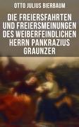 Die Freiersfahrten und Freiersmeinungen des weiberfeindlichen Herrn Pankrazius Graunzer - Vollständige Ausgabe