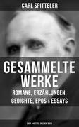 Gesammelte Werke: Romane, Erzählungen, Gedichte, Epos & Essays (Über 140 Titel in einem Buch)
