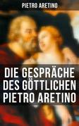 Die Gespräche des göttlichen Pietro Aretino (Vollständige deutsche Ausgabe)