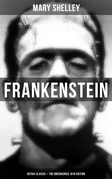 Frankenstein (Gothic Classic - The Uncensored 1818 Edition)