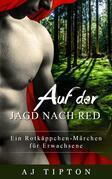 Auf der Jagd nach Red: Ein Rotkäppchen-Märchen für Erwachsene