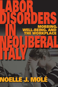 Labor Disorders in Neoliberal Italy: Mobbing, Well-Being, and the Workplace