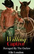 A Willing Captive: Ravaged By The Outlaw