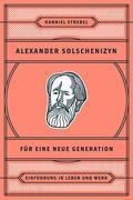 Alexander Solschenizyn für eine neue Generation