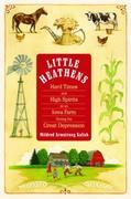 Little Heathens: Hard Times and High Spirits on an Iowa Farm During the Great Depression