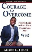 The Courage to Overcome: Finding Faith to Face Your Challenges and Win!