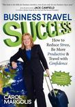 Business Travel Success: How to Reduce Stress, Be More Productive and Travel with Confidence