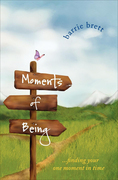 Moments of Being: Finding Your One Moment in Time