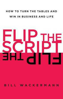 Flip the Script: How to Turn the Tables and Win in Business and Lif