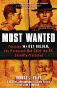 Most Wanted: Pursuing Whitey Bulger, the Murderous Mob-Chief the FBI Secretly Protected