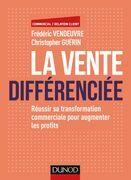 La vente différenciée: Réussir sa transformation commerciale pour augmenter les profits