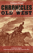 The Chronicles of the Old West - 4 Historical Books Exploring the Wild Past of the American West (Illustrated)