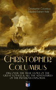 The Life of Christopher Columbus – Discover The True Story of the Great Voyage & All the Adventures of the Infamous Explorer