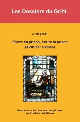 2011-01 | 2011 - Ecrire en prison, écrire la prison (XVIIe-XXe siècles) - Grihl