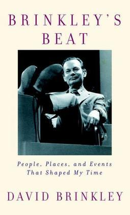 Brinkley's Beat: People, Places, and Events That Shaped My Time
