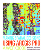 Making Spatial Decisions Using ArcGIS Pro
