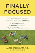 Finally Focused: The Breakthrough Natural Treatment Plan for ADHD That Restores Attention, Minimizes Hyperactivity, and Helps Eliminate Drug Side Effe