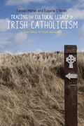 Tracing the Cultural Legacy of Irish Catholicism