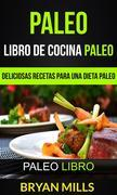 Paleo: Libro De Cocina Paleo: Deliciosas Recetas Para Una Dieta Paleo (Paleo Libro)