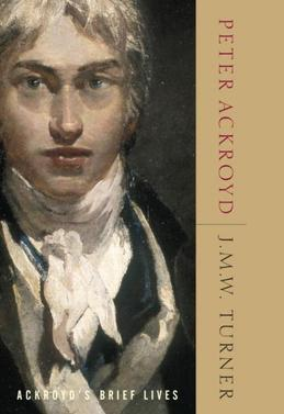 J.M.W. Turner: Ackroyd's Brief Lives