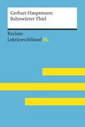Bahnwärter Thiel von Gerhart Hauptmann: Lektüreschlüssel mit Inhaltsangabe, Interpretation, Prüfungsaufgaben mit Lösungen, Lernglossar
