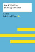 Frühlings Erwachen von Frank Wedekind: Lektüreschlüssel mit Inhaltsangabe, Interpretation, Prüfungsaufgaben mit Lösungen, Lernglossar