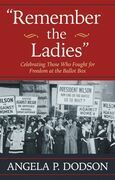 Remember the Ladies: Celebrating Those Who Fought for Freedom at the Ballot Box