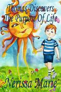 Thomas Discovers The Purpose Of Life (Children's book about a Life Purpose, Short Moral Stories for Kids, Dream Bedtime Stories for Kids, Kids Picture Book, Kids Books, Kids Reading Books for Kids)