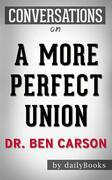 A More Perfect Union: by Dr. Ben Carson   Conversation Starters