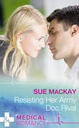 Resisting Her Army Doc Rival (Mills & Boon Medical)