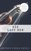 Arthur Conan Doyle: His Last Bow [contains links to free audiobook] (The Sherlock Holmes novels and stories #8)
