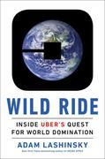 Wild Ride: Inside Uber's Quest for World Domination